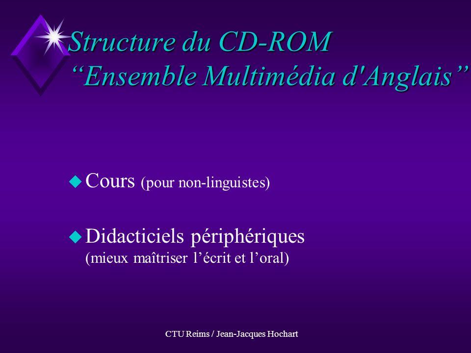 CTU Reims / Jean-Jacques Hochart Structures existantes uCuCours uBuBase de données uQuQuestionnaire à choix « très multiple » uQuQuestions-réponses Acquisition de vocabulaire, compréhension orale, etc...