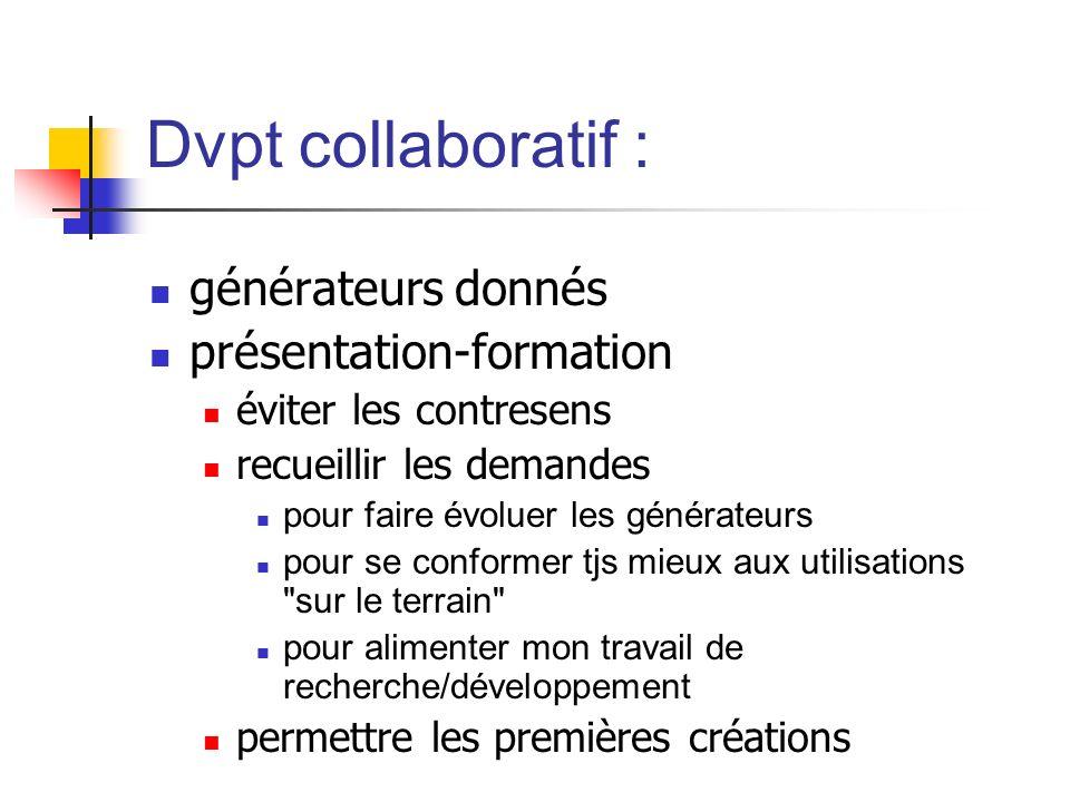 Dvpt collaboratif : générateurs donnés présentation-formation éviter les contresens recueillir les demandes pour faire évoluer les générateurs pour se