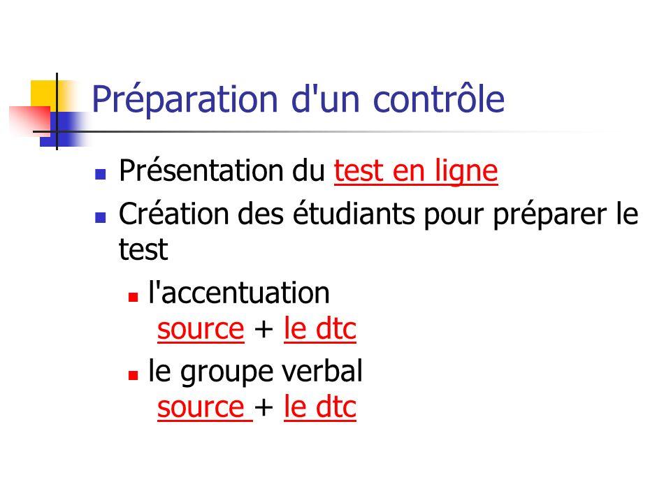 Préparation d'un contrôle Présentation du test en lignetest en ligne Création des étudiants pour préparer le test l'accentuation source + le dtcsource