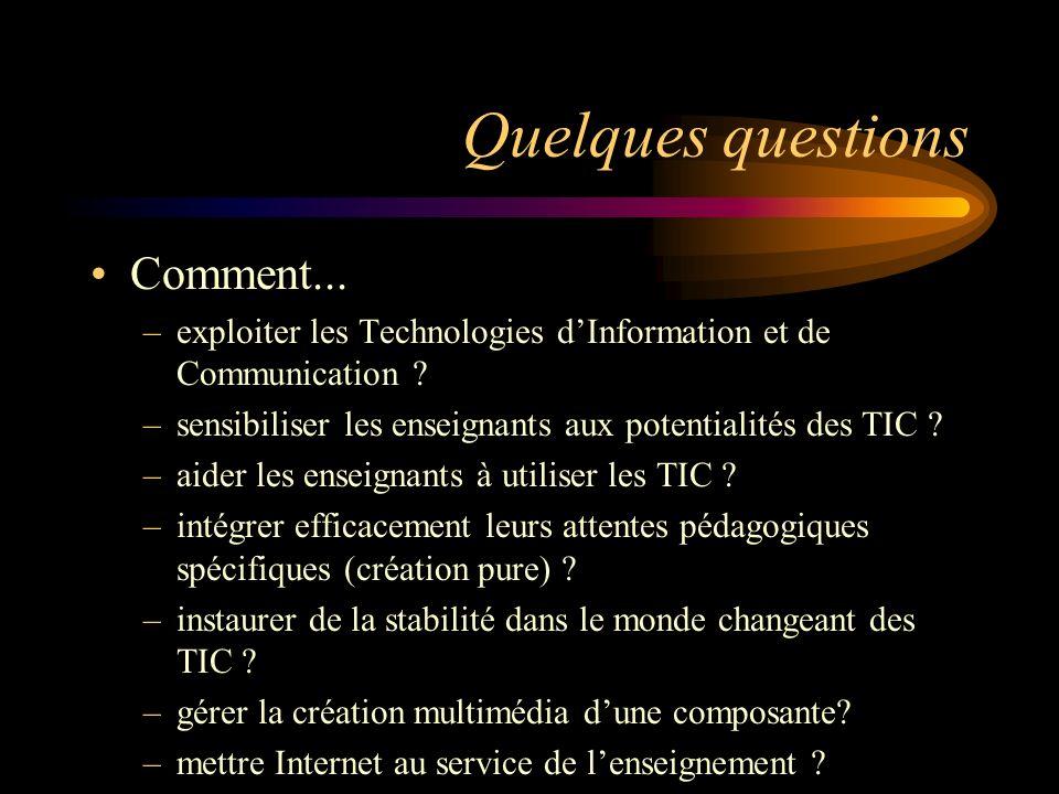 Quelques questions Comment... –exploiter les Technologies dInformation et de Communication .