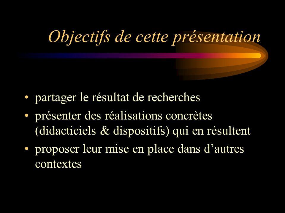 Objectifs de cette présentation partager le résultat de recherches présenter des réalisations concrètes (didacticiels & dispositifs) qui en résultent proposer leur mise en place dans dautres contextes