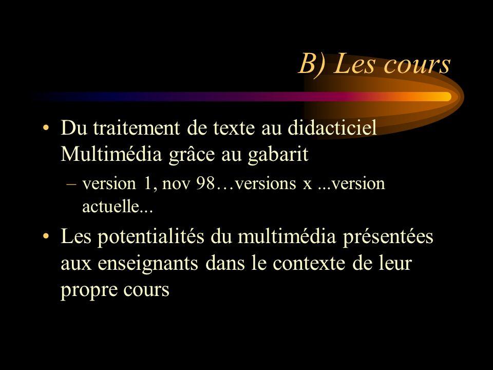 B) Les cours Du traitement de texte au didacticiel Multimédia grâce au gabarit –version 1, nov 98…versions x...version actuelle...