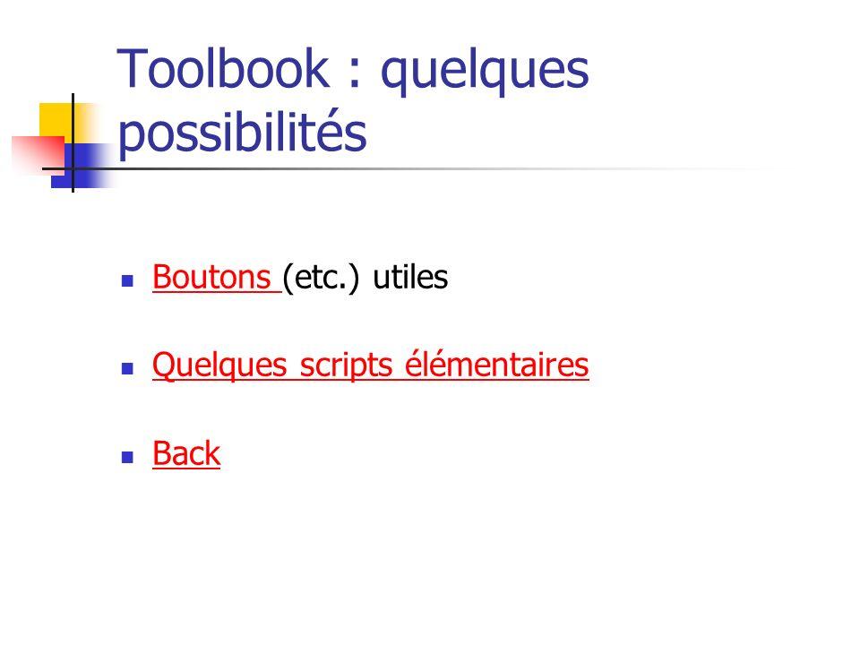 Toolbook : quelques possibilités Boutons (etc.) utiles Boutons Quelques scripts élémentaires Back