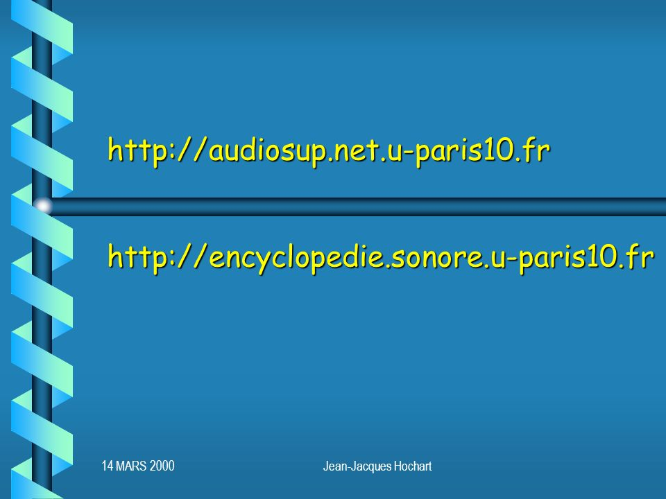 14 MARS 2000Jean-Jacques Hochart http://audiosup.net.u-paris10.fr http://encyclopedie.sonore.u-paris10.fr