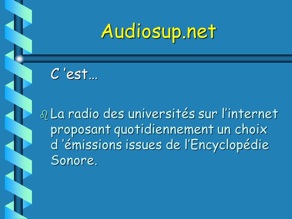 Audiosup.net C est… C est… b La radio des universités sur linternet proposant quotidiennement un choix d émissions issues de lEncyclopédie Sonore.