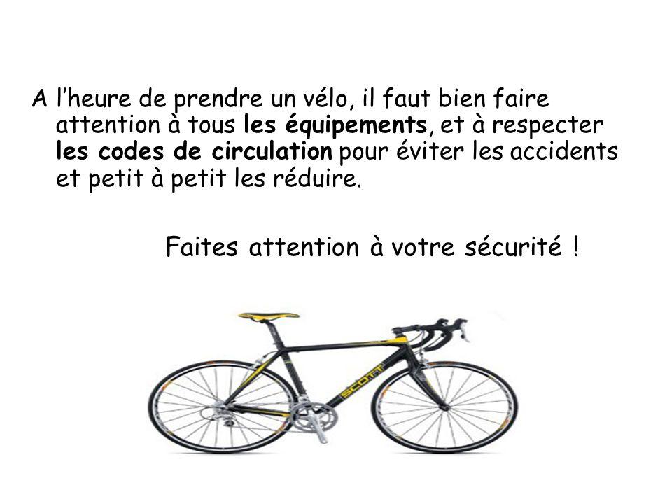 A lheure de prendre un vélo, il faut bien faire attention à tous les équipements, et à respecter les codes de circulation pour éviter les accidents et petit à petit les réduire.