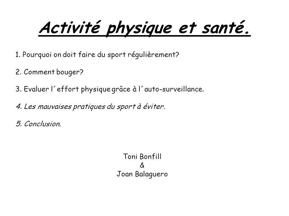 Activité physique et santé. 1. Pourquoi on doit faire du sport régulièrement? 2. Comment bouger? 3. Evaluer l´effort physique grâce à l´auto-surveilla