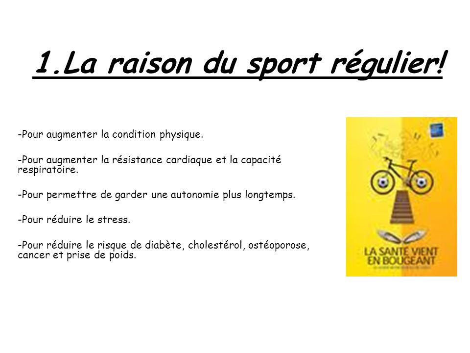 1.La raison du sport régulier! -Pour augmenter la condition physique. -Pour augmenter la résistance cardiaque et la capacité respiratoire. -Pour perme