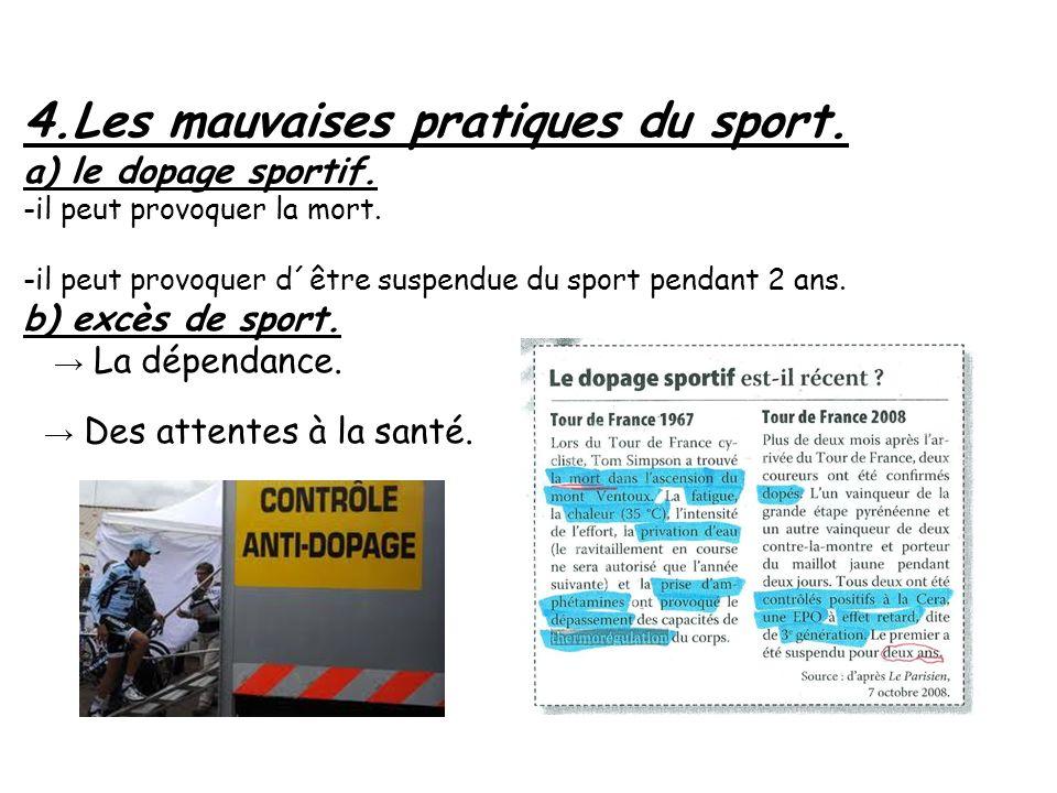 4.Les mauvaises pratiques du sport. a) le dopage sportif. -il peut provoquer la mort. -il peut provoquer d´être suspendue du sport pendant 2 ans. b) e