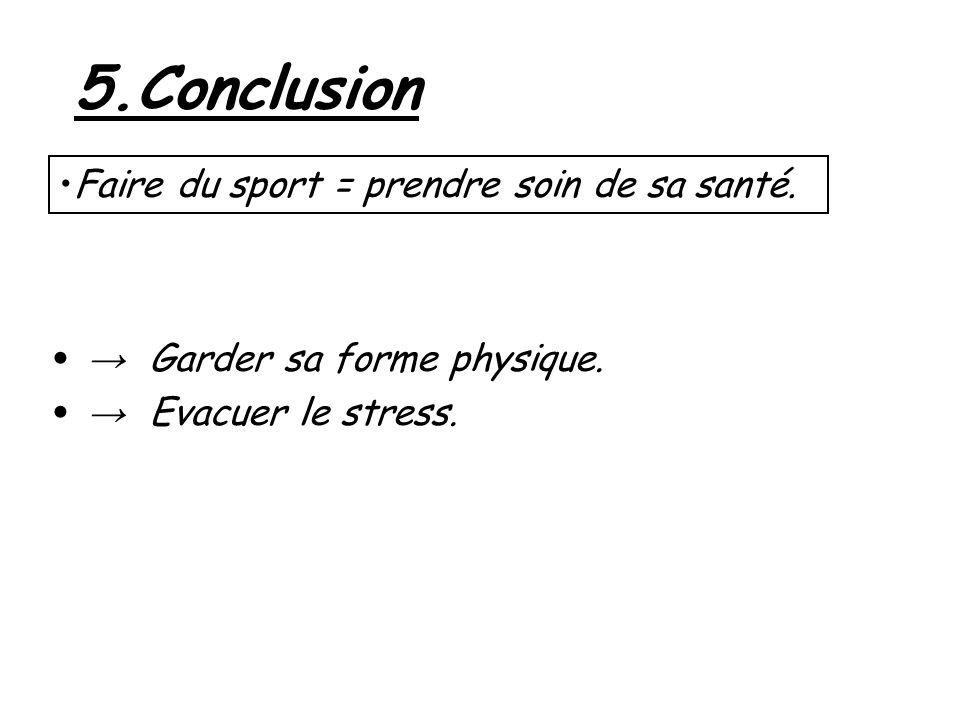 5.Conclusion Garder sa forme physique. Evacuer le stress. Faire du sport = prendre soin de sa santé.