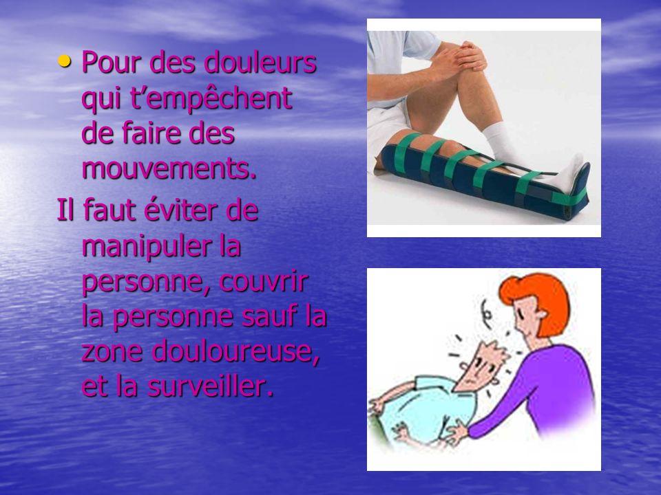 Pour des douleurs qui tempêchent de faire des mouvements. Pour des douleurs qui tempêchent de faire des mouvements. Il faut éviter de manipuler la per