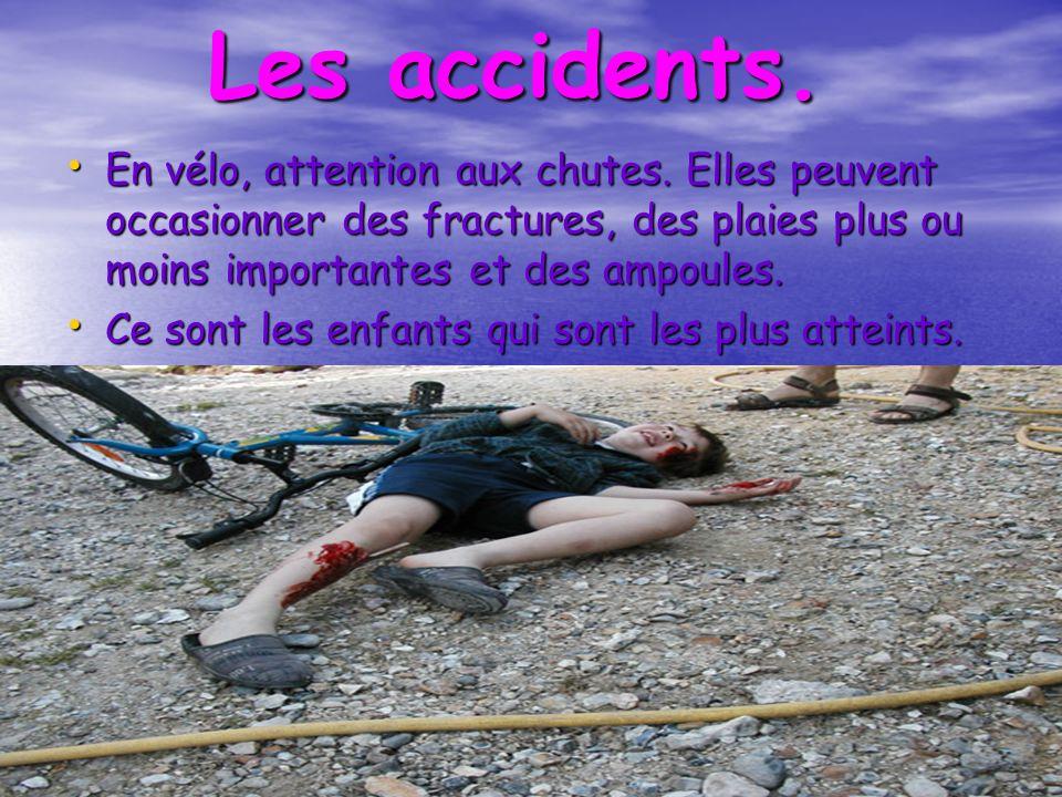 Les accidents. En vélo, attention aux chutes. Elles peuvent occasionner des fractures, des plaies plus ou moins importantes et des ampoules. En vélo,