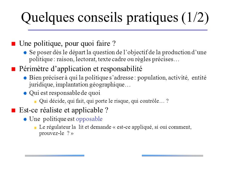 Quelques conseils pratiques (1/2) Une politique, pour quoi faire ? Se poser dès le départ la question de lobjectif de la production dune politique : r