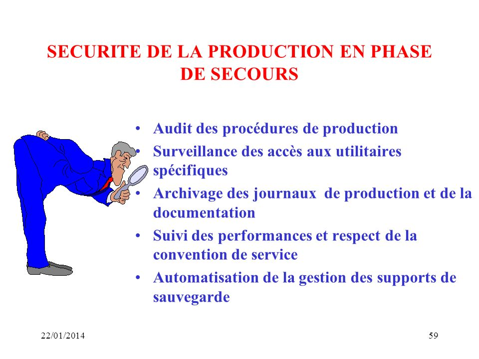 SECURITE DE LA PRODUCTION EN PHASE DE SECOURS Audit des procédures de production Surveillance des accès aux utilitaires spécifiques Archivage des jour
