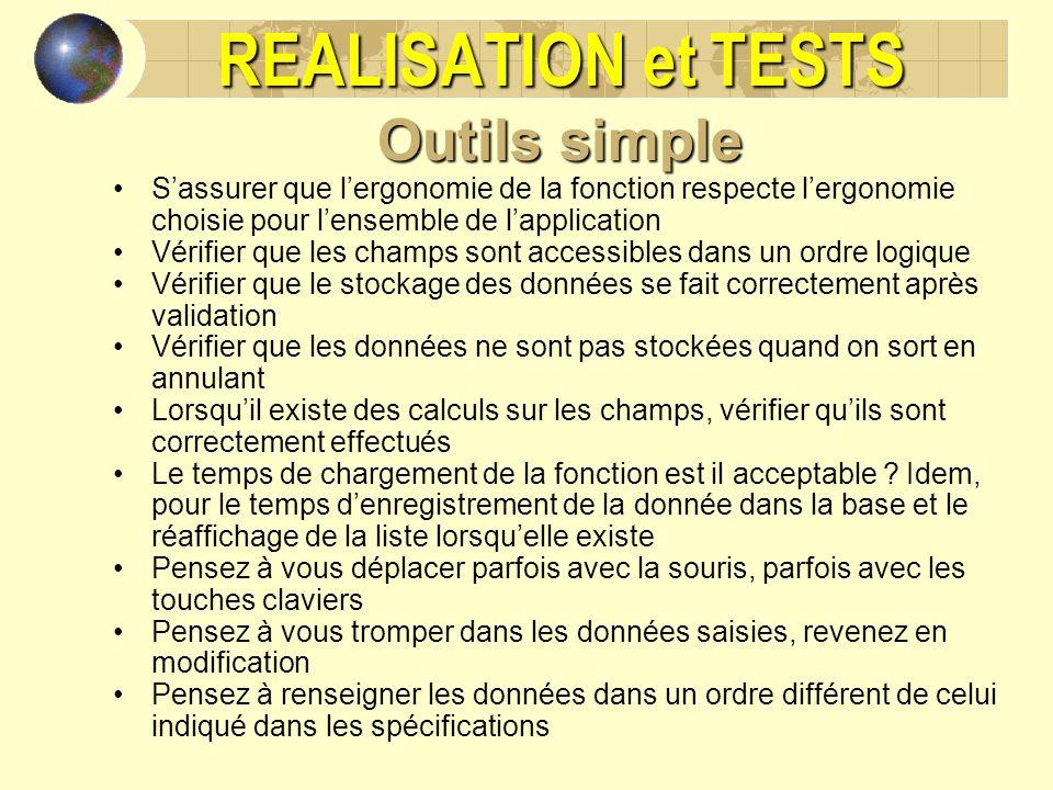 REALISATION et TESTS Outils simple Sassurer que lergonomie de la fonction respecte lergonomie choisie pour lensemble de lapplication Vérifier que les