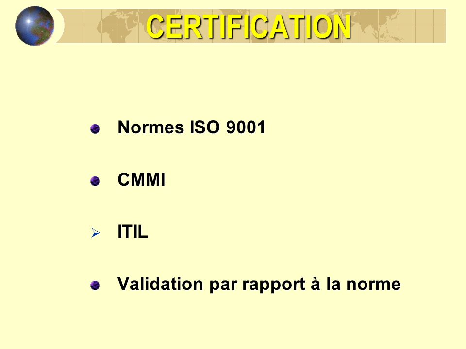 CERTIFICATION Normes ISO 9001 CMMI ITIL ITIL Validation par rapport à la norme