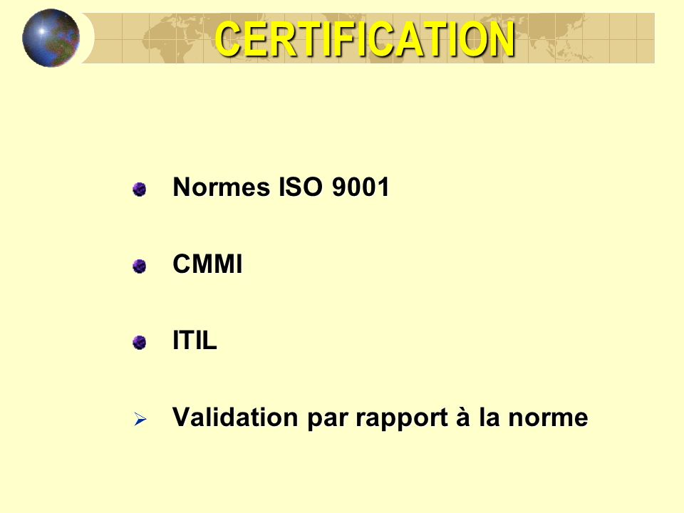 CERTIFICATION Normes ISO 9001 CMMIITIL Validation par rapport à la norme Validation par rapport à la norme