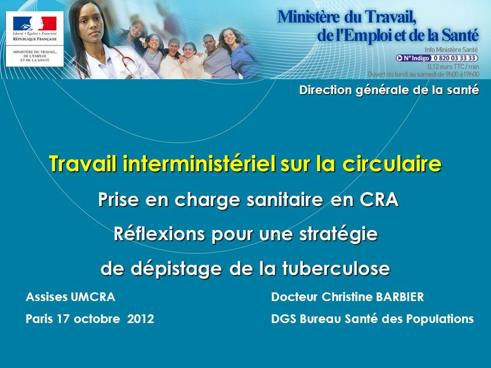 1 Travail interministériel sur la circulaire Prise en charge sanitaire en CRA Prise en charge sanitaire en CRA Réflexions pour une stratégie de dépist
