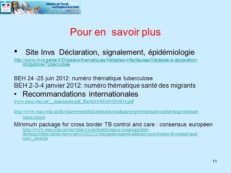 11 Pour en savoir plus Site Invs Déclaration, signalement, épidémiologie http://www.invs.sante.fr/Dossiers-thematiques/Maladies-infectieuses/Maladies-