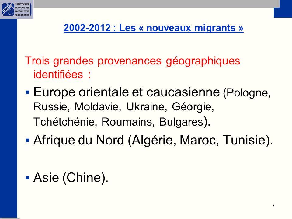 4 2002-2012 : Les « nouveaux migrants » Trois grandes provenances géographiques identifiées : Europe orientale et caucasienne (Pologne, Russie, Moldavie, Ukraine, Géorgie, Tchétchénie, Roumains, Bulgares ).