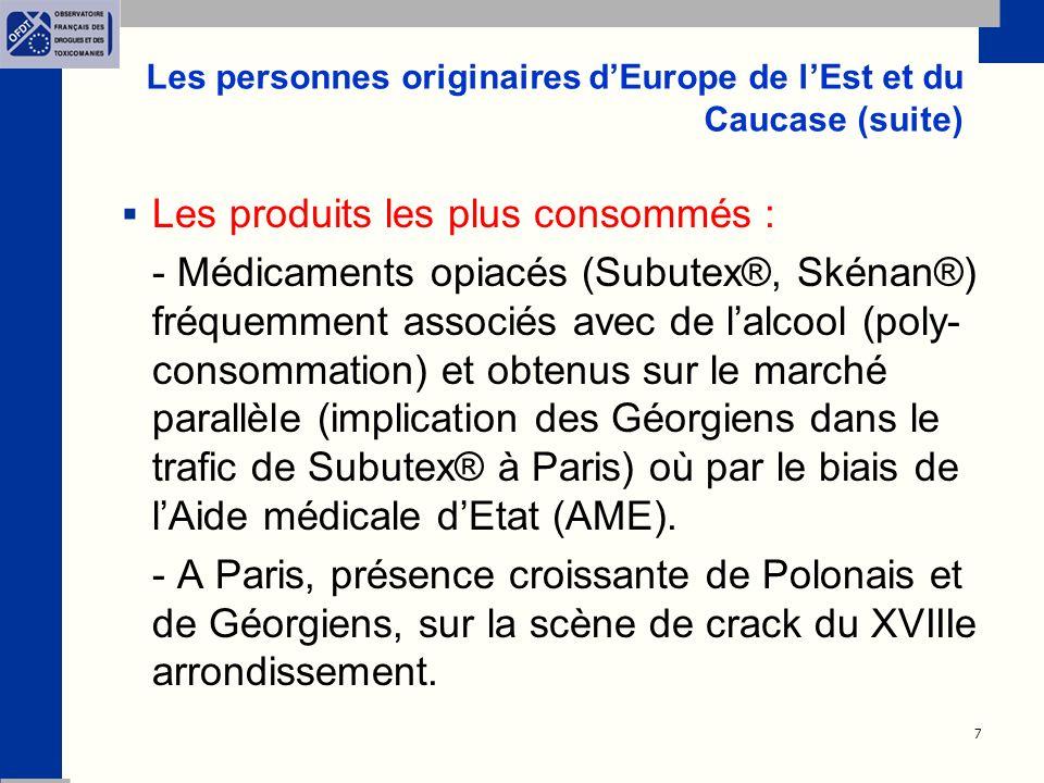 7 Les personnes originaires dEurope de lEst et du Caucase (suite) Les produits les plus consommés : - Médicaments opiacés (Subutex®, Skénan®) fréquemment associés avec de lalcool (poly- consommation) et obtenus sur le marché parallèle (implication des Géorgiens dans le trafic de Subutex® à Paris) où par le biais de lAide médicale dEtat (AME).