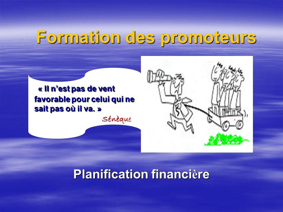 Formation des promoteurs Planification financière « Il nest pas de vent favorable pour celui qui ne sait pas où il va.