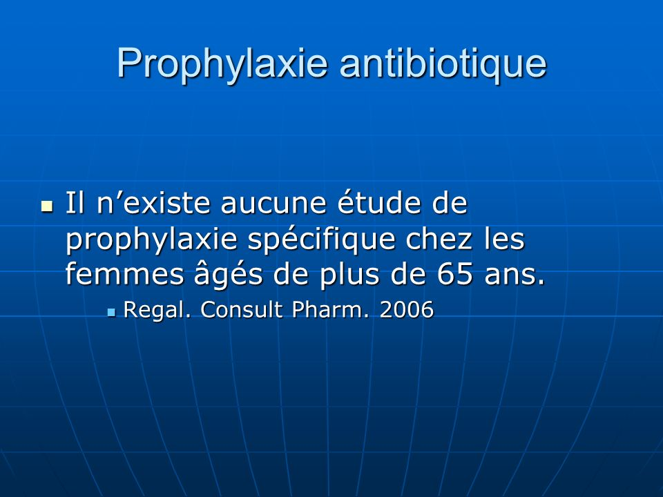 Prophylaxie antibiotique Il nexiste aucune étude de prophylaxie spécifique chez les femmes âgés de plus de 65 ans. Il nexiste aucune étude de prophyla