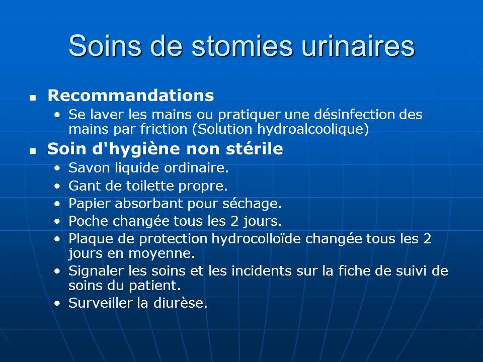 Soins de stomies urinaires Recommandations Se laver les mains ou pratiquer une désinfection des mains par friction (Solution hydroalcoolique) Soin d'h