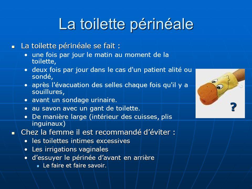 La toilette périnéale La toilette périnéale se fait : La toilette périnéale se fait : une fois par jour le matin au moment de la toilette, deux fois p