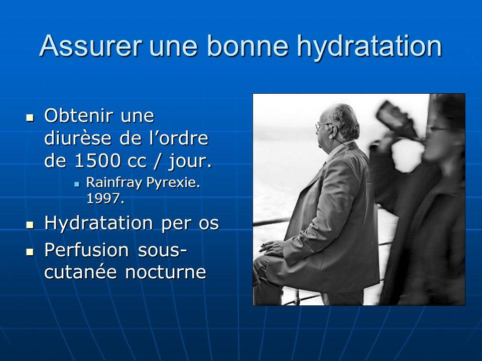 Assurer une bonne hydratation Obtenir une diurèse de lordre de 1500 cc / jour. Obtenir une diurèse de lordre de 1500 cc / jour. Rainfray Pyrexie. 1997