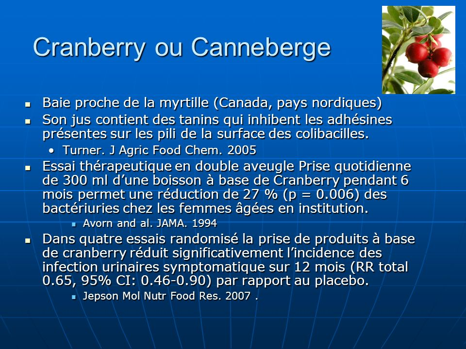 Cranberry ou Canneberge « For people with recurrent uncomplicated UTIs, routine utilization of cranberry products may offer an alternative methodology to antibiotic prophylaxis.