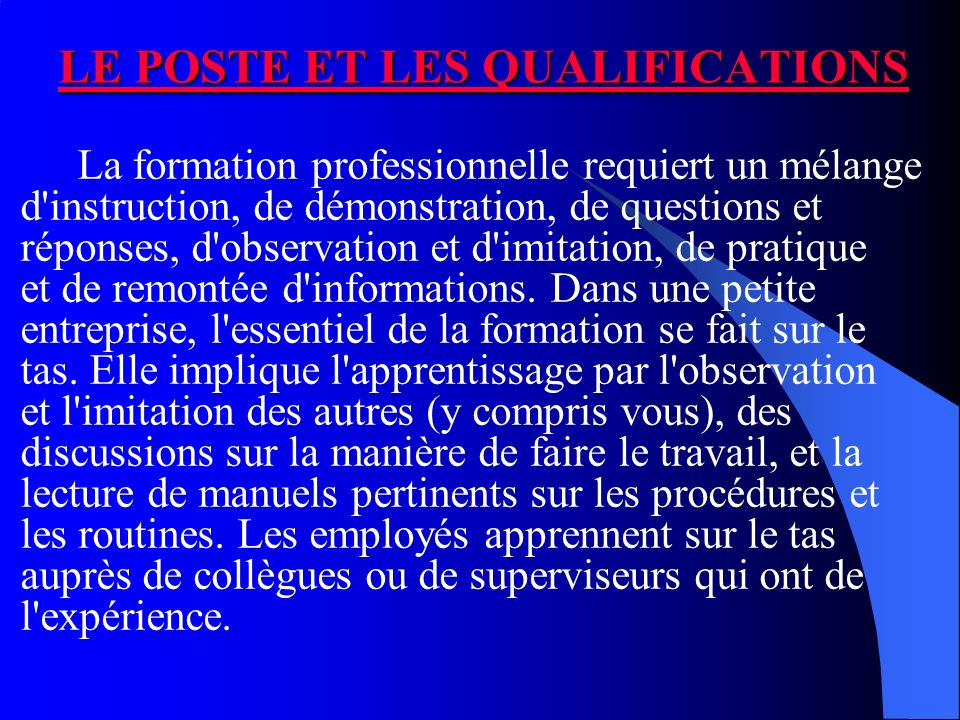 LE POSTE ET LES QUALIFICATIONS LE POSTE ET LES QUALIFICATIONS La formation professionnelle requiert un mélange d'instruction, de démonstration, de que