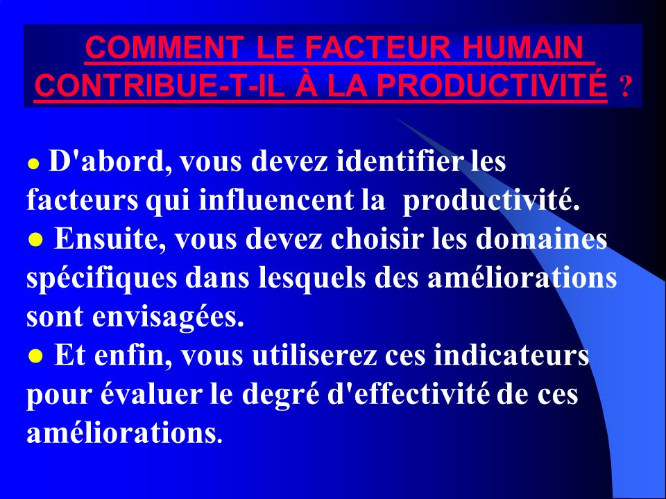 Les facteurs de productivité Les facteurs de productivité sont les éléments - positifs et négatifs - qui affectent les produits (production, ventes) et/ou les facteurs de production (matériels, salaires, électricité, etc.) de l entreprise.