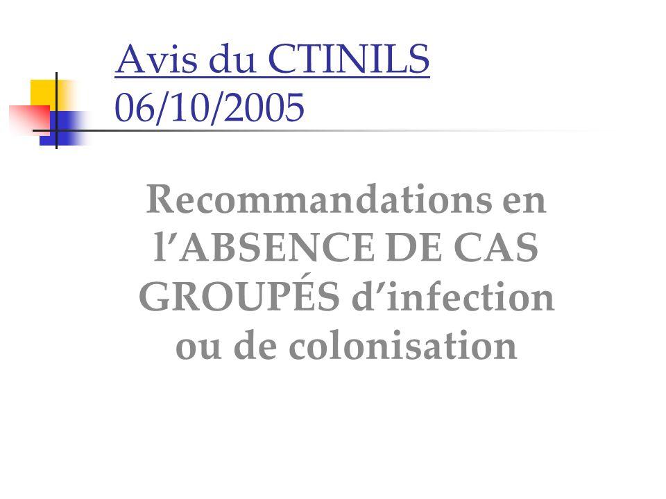 Avis du CTINILS 06/10/2005 Recommandations en lABSENCE DE CAS GROUPÉS dinfection ou de colonisation
