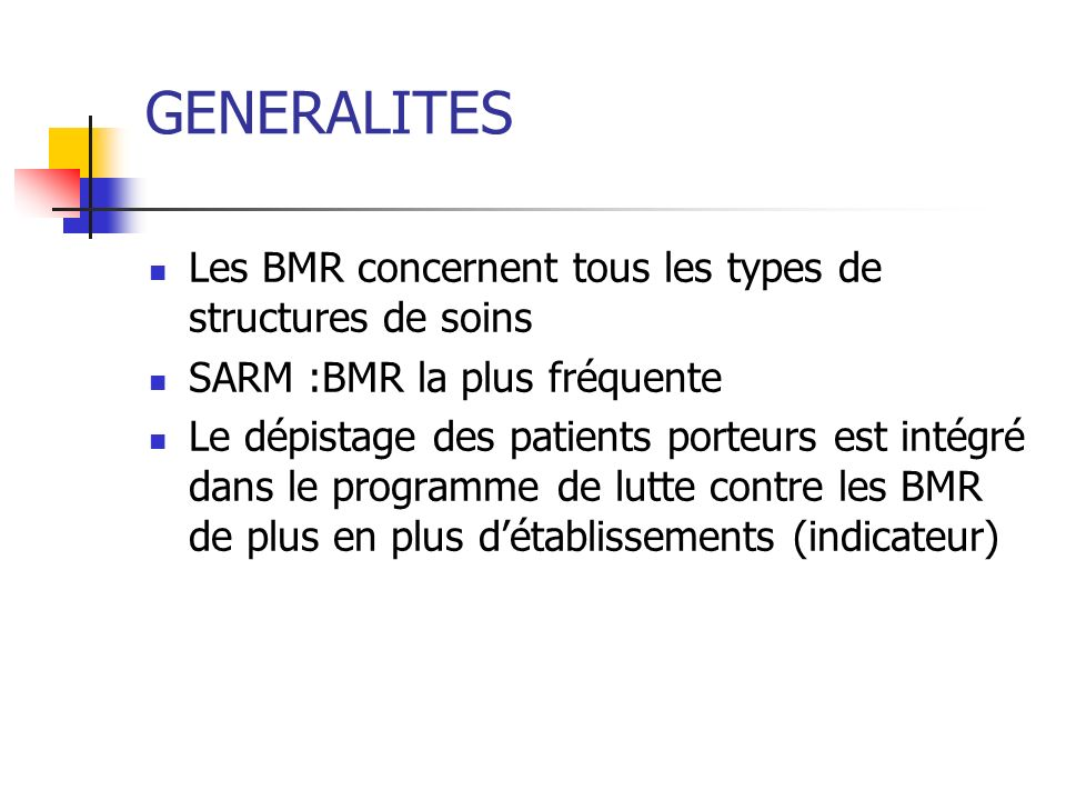 GENERALITES Les BMR concernent tous les types de structures de soins SARM :BMR la plus fréquente Le dépistage des patients porteurs est intégré dans l