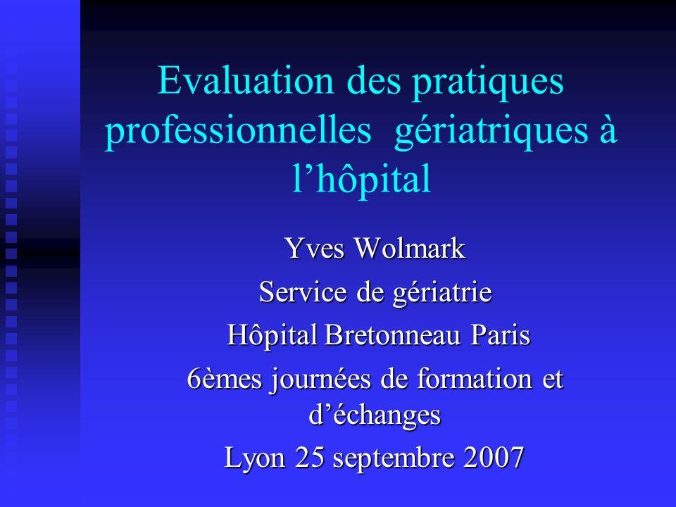 Evaluation des pratiques professionnelles gériatriques à lhôpital Yves Wolmark Service de gériatrie Hôpital Bretonneau Paris Hôpital Bretonneau Paris