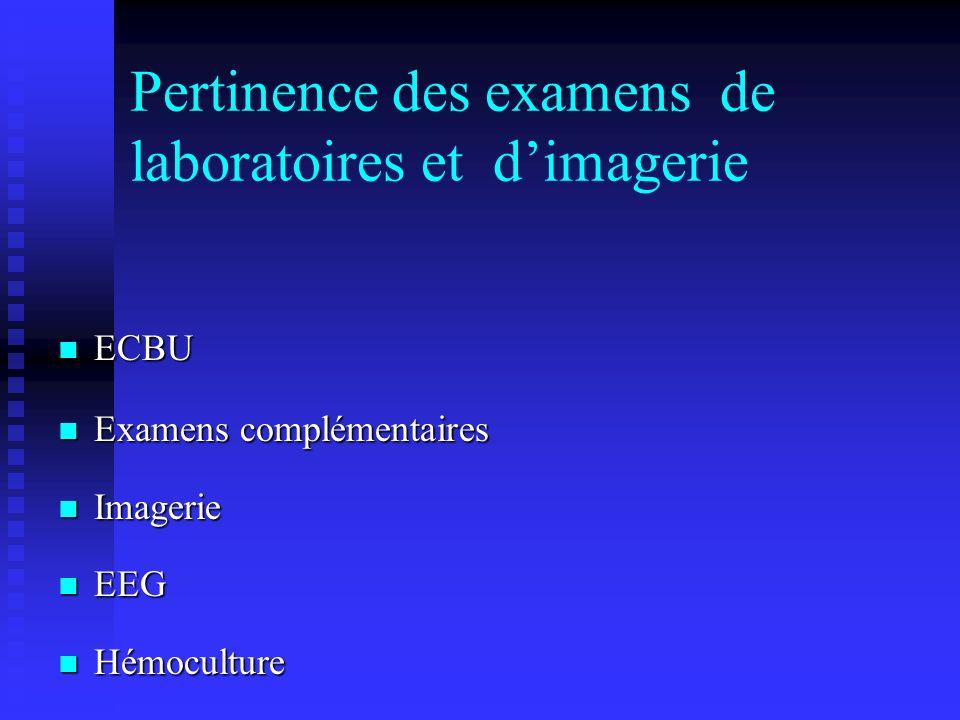 Pertinence des examens de laboratoires et dimagerie ECBU ECBU Examens complémentaires Examens complémentaires Imagerie Imagerie EEG EEG Hémoculture Hé