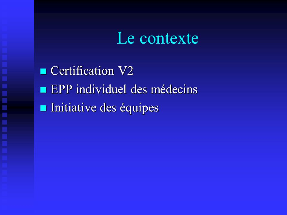 Le contexte Certification V2 Certification V2 EPP individuel des médecins EPP individuel des médecins Initiative des équipes Initiative des équipes