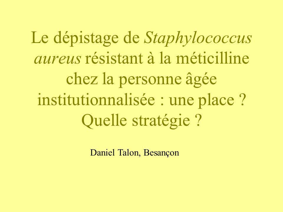 Le dépistage de Staphylococcus aureus résistant à la méticilline chez la personne âgée institutionnalisée : une place ? Quelle stratégie ? Daniel Talo