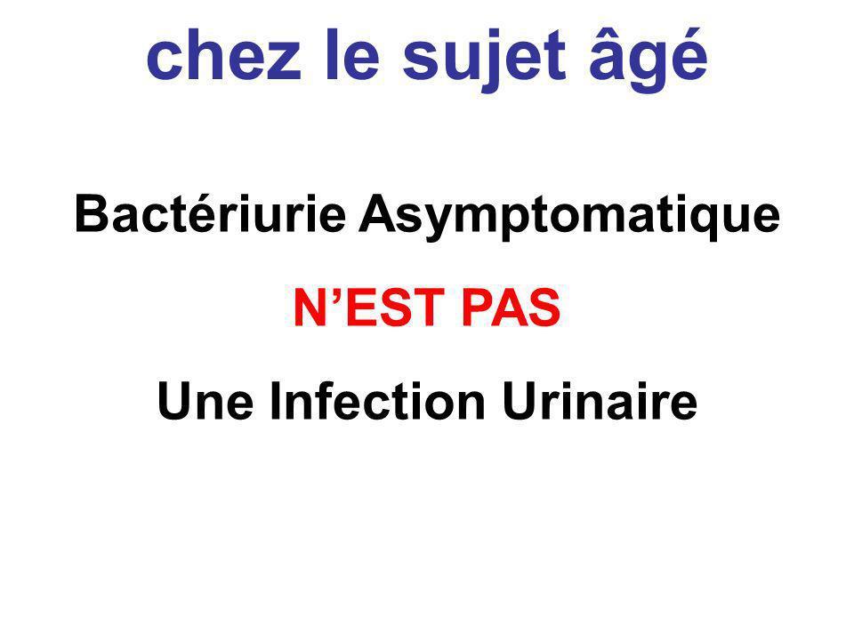 Bactériurie Asymptomatique NEST PAS Une Infection Urinaire chez le sujet âgé