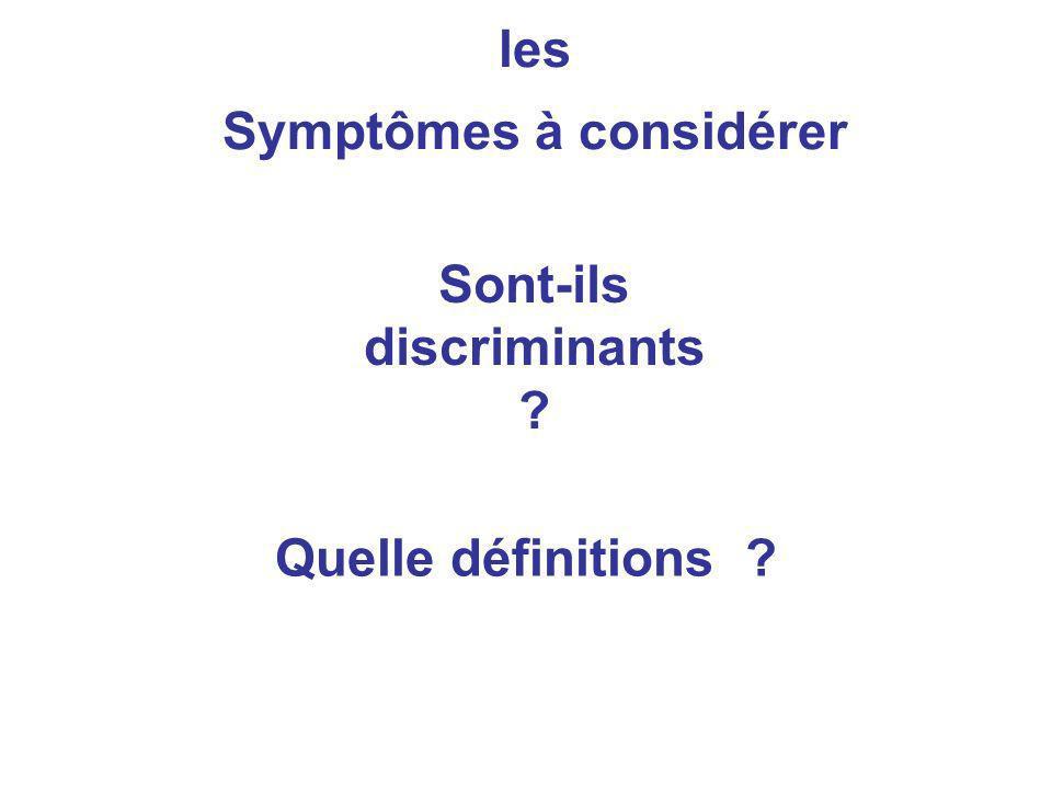 les Symptômes à considérer Sont-ils discriminants ? Quelle définitions ?
