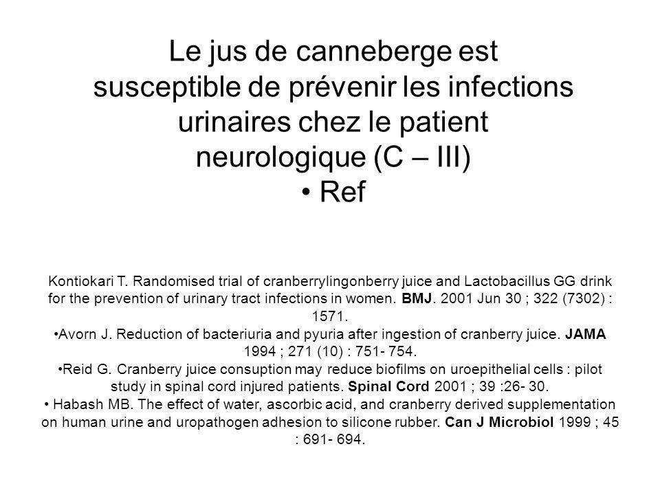 Le jus de canneberge est susceptible de prévenir les infections urinaires chez le patient neurologique (C – III) Ref Kontiokari T. Randomised trial of