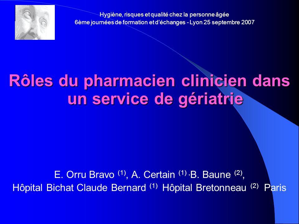 Rôles du pharmacien clinicien dans un service de gériatrie E. Orru Bravo (1), A. Certain (1), B. Baune (2), Hôpital Bichat Claude Bernard (1) Hôpital