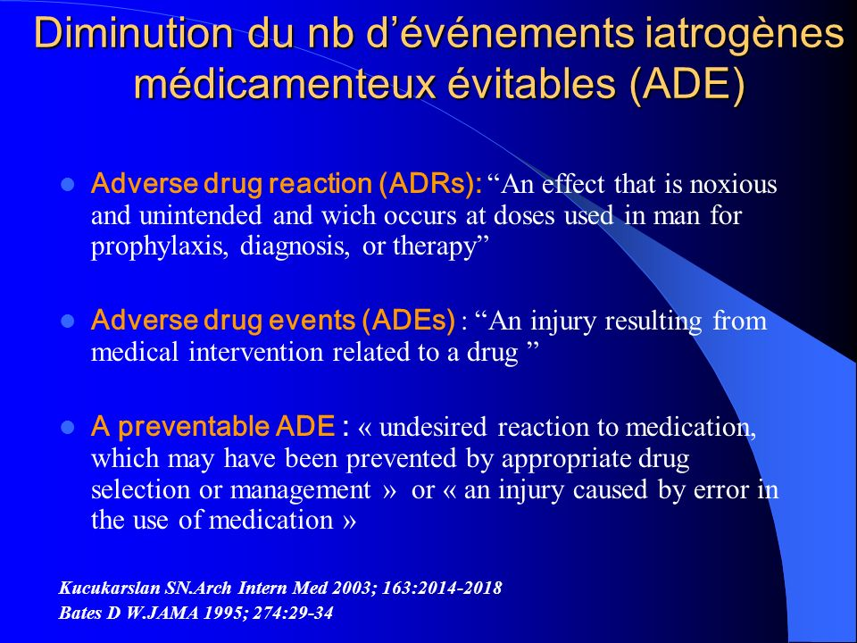 Diminution du nb dévénements iatrogènes médicamenteux évitables (ADE) Adverse drug reaction (ADRs): An effect that is noxious and unintended and wich