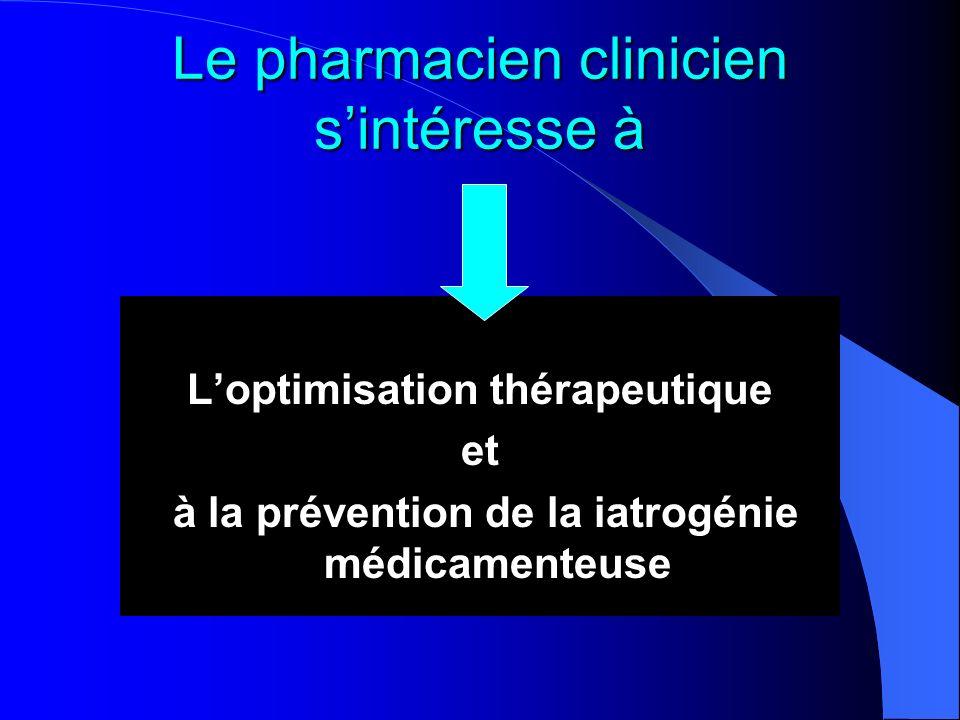 Le pharmacien clinicien sintéresse à Loptimisation thérapeutique et à la prévention de la iatrogénie médicamenteuse