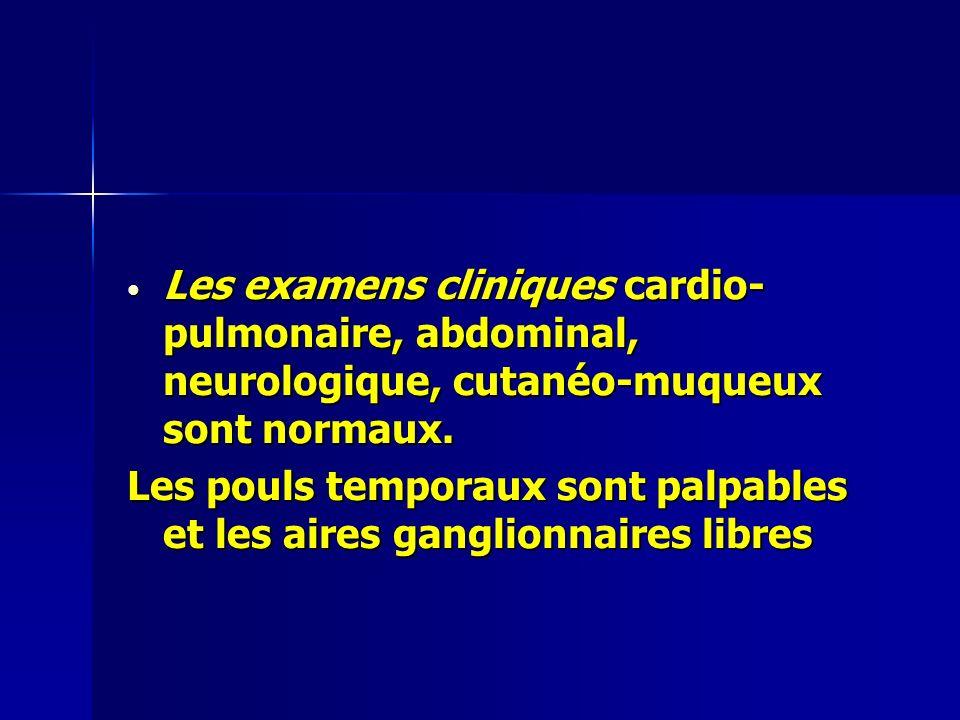 Les examens cliniques cardio- pulmonaire, abdominal, neurologique, cutanéo-muqueux sont normaux.