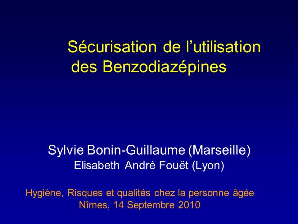 Sécurisation de lutilisation des Benzodiazépines Sylvie Bonin-Guillaume (Marseille) Elisabeth André Fouët (Lyon) Hygiène, Risques et qualités chez la