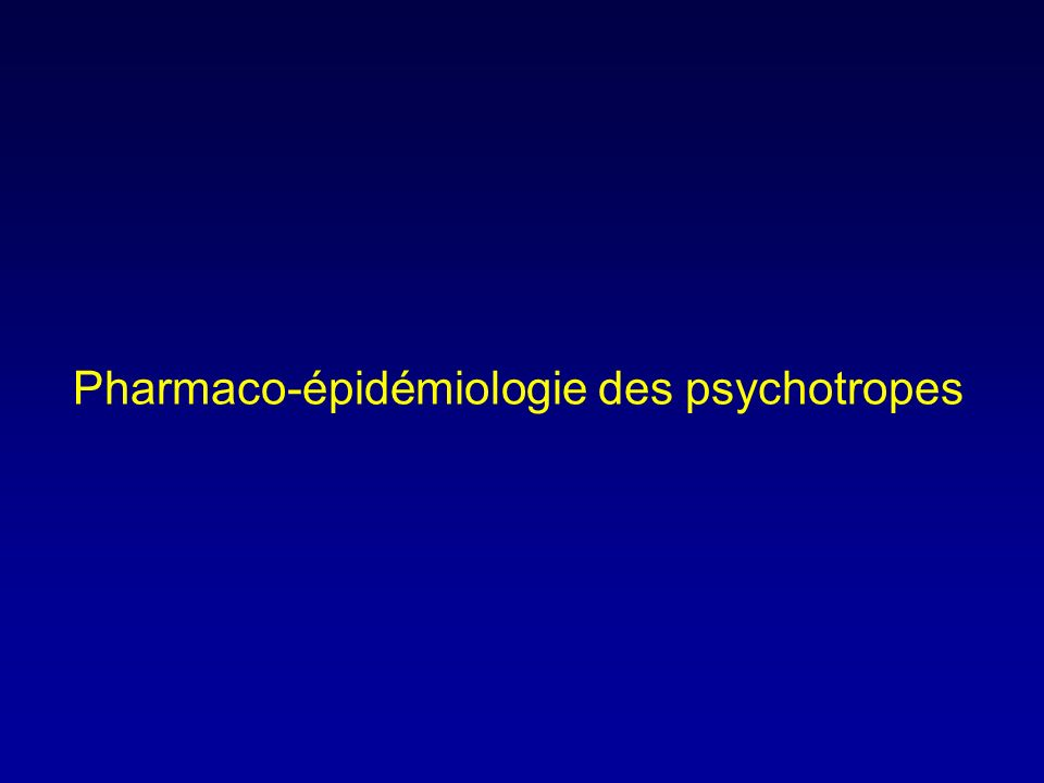 Pharmacoépidémiologie des psychotropes France : premier rang de la consommation de psychotropes en Europe (données ESEMed 2002-2003) Constat observé depuis de nombreuses années (Zarifian 1996)