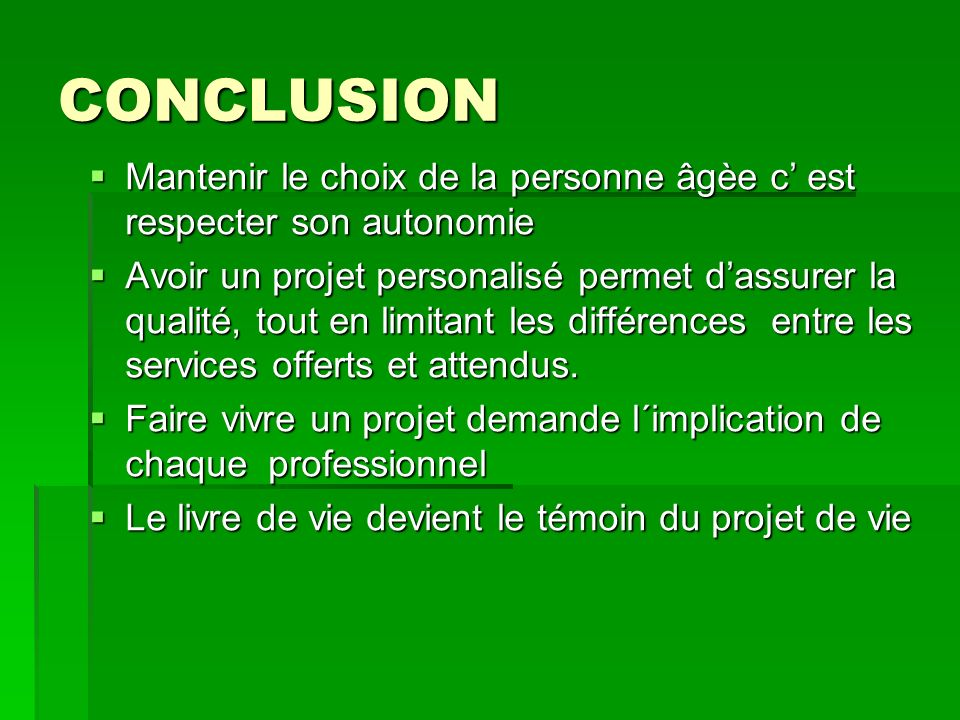 CONCLUSION Mantenir le choix de la personne âgèe c est respecter son autonomie Mantenir le choix de la personne âgèe c est respecter son autonomie Avo