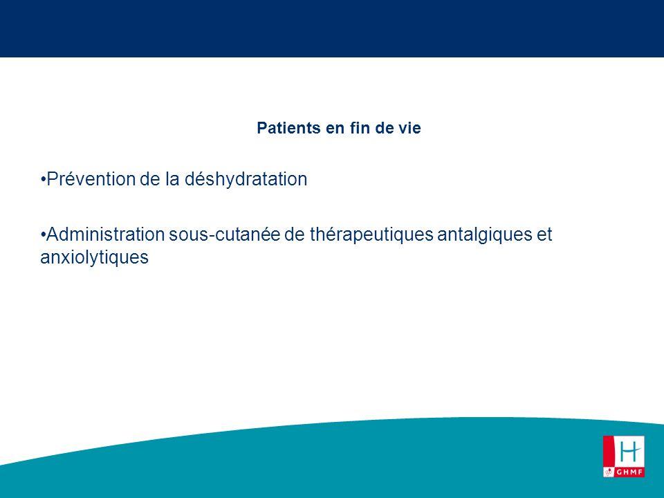 Patients en fin de vie Prévention de la déshydratation Administration sous-cutanée de thérapeutiques antalgiques et anxiolytiques